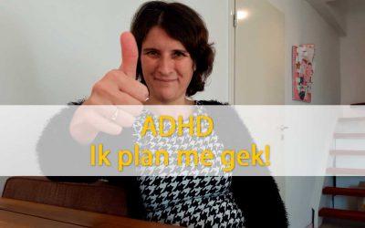 ADHD Ik plan me gek!