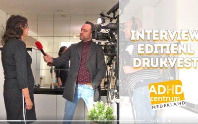Interview Editie NL: ADHD drukvest